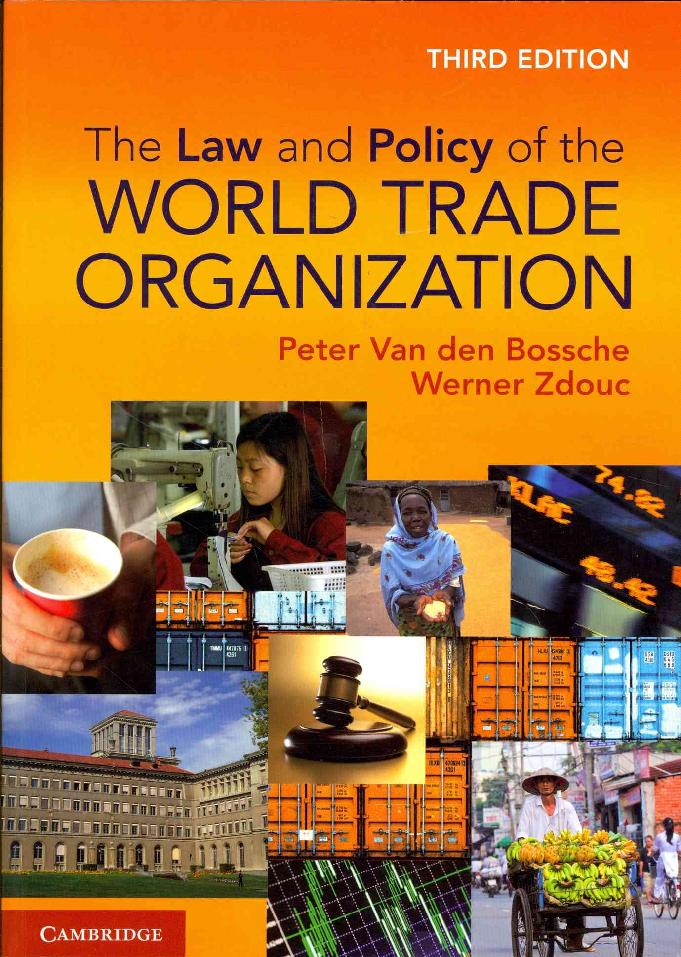 The Law and Policy of the World Trade Organization By van den Bossche, Peter/ Zdouc, Werner